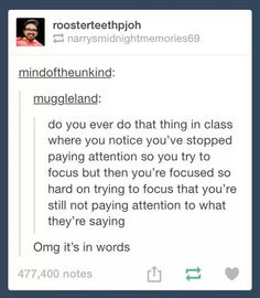 Now every time this happens, I think of this text post and how true it is, and then I'm STILL NOT PAYING ATTENTION