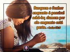 Busque o Senhor enquanto é possível achá-lo Clame por ele enquanto está perto - Isaias 55:6