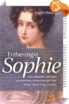 """Erzherzogin Sophie    ::  Erzherzogin Sophie gilt als eine der interessantesten Personen am kaiserlichen Hof in Wien. Als Mutter Kaiser Franz Josephs hatte sie eine einflussreiche Rolle in der kaiserlichen Familie. Trotz ihres politischen Interesses war sie klug genug, sich im Hintergrund zu halten. Die verbreiteten populären Darstellungen von Sophie – """"Sisis böse Schwiegermutter"""" und die """"heimliche Kaiserin"""" – werden durch ihren schriftlichen Nachlass in keiner Weise bestätigt. Ingrid..."""