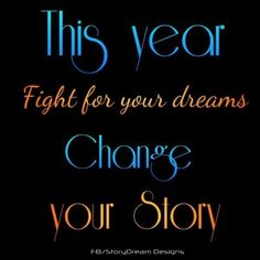 This year, FIGHT for your dreams...change your story! Happy #NewYear 2013 #Quotes