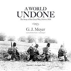 """Another must-listen from my #AudibleApp: """"A World Undone: The Story of the Great War, 1914 to 1918"""" by G. J. Meyer, narrated by Robin Sachs."""