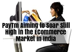 PayTm Aiming to Soar Still High in the ECommerce Market in India - Deals and Couponz