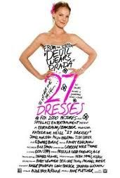 27 dresses. this is one movie i can watch over and over again.