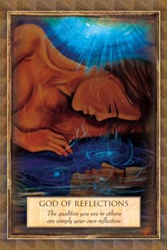 """Daily Angel Oracle Card: God Of Reflection, from the Angels, Gods and Goddesses Oracle Card deck, by Toni Carmine Salerno God Of Reflection: """"The qualities you see in others are simply your ..."""