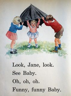 Dick and Jane - I think I actually remember learning to read with these books.