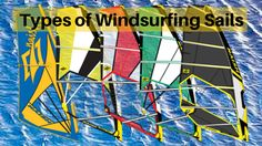 A list of the different types of windsurfing sails
