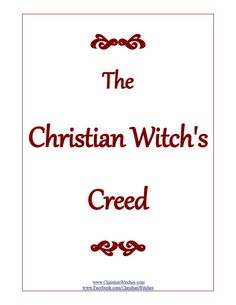 The Christian Witch's Creed  Afraid to come out the broom closet? Hesitant about revealing your magickal powers to friends & family for fear of what they might say or think?  FRET NOT!!!  This resource is created just for you...  Recite The Christian Witch's Creed ALOUD every day at 11:11 AM for 40 days and watch the miraculous unfold...  Blessed Be! Rev. Valerie Love