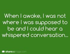 When she awoke, she was not where she was supposed to be and could hear a whispered conversation.