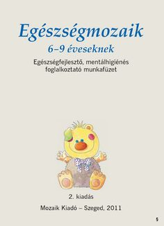 Mozaik- Egészségmozaik 6-9 éveseknek - Kiss Virág - Picasa Webalbumok School Psychology, Dental Health, Self Esteem, Kids Learning, Kindergarten, Homeschool, Album, Teaching, Education