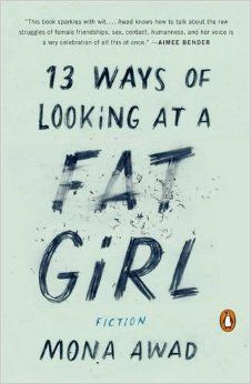 13 Ways of Looking at a Fat Girl: Fiction: Mona Awad: 9780143128489: Amazon.com: Books