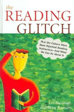 The Reading Glitch: How the Culture Wars Have Hijacked Reading Instruction - And What We Can Do about It