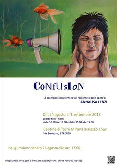 CONFUSION Cantine di Torre Mirana Via Belenzani, 3 TRENTO  dal 24 agosto al 1°settembre 2013 aperto tutti i giorni dalle 10.30 alle 13|dalle 15 alle 19  VERNISSAGE SABATO 24 AGOSTO AD ORE 17
