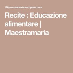 Recite : Educazione alimentare   Maestramaria