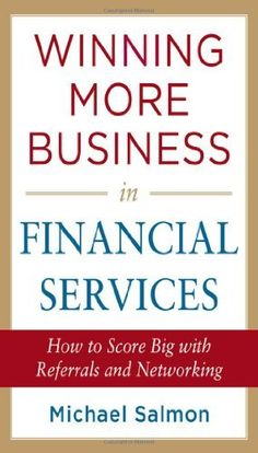 Winning More Business in Financial Services by Michael Salmon. $27.62. Author: Michael Salmon. Publisher: McGraw-Hill; 1 edition (June 18, 2012). Publication: June 18, 2012. 224 pages. Save 31%!