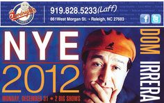 MONDAY DECEMBER 31, 2012  New Year's Eve with DOM IRRERA! SPEND NEW YEAR'S EVE WITH ONE OF THE COMEDY GREAT'S! ONE NIGHT ONLY! Here's your chance to catch a true comedy club legend and celebrate the New Year with Goodnight's. #Raleigh #comedy