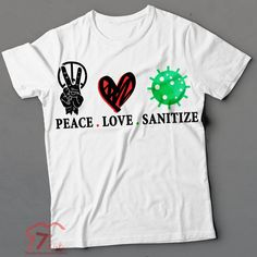 Peace Love Sanitize, Wash Your Hands, Social Distance, Virus Shirt, Corona Shirt, Parody, Pandemic, Novelty Tshirt, Funny Shirt, Wash Hands Meme Shirts, Vinyl Shirts, Funny Shirts, Corona Shirt, Spirit Shirts, School Shirts, Go Shopping, Peace And Love, Shirt Designs