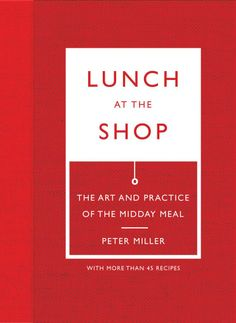 Lunch at the Shop The Art and Practice of the Midday Meal By: Peter Miller Photographs by Christopher Hirsheimer and Melissa Hamilton Book Cover Design, Book Design, Books To Buy, New Books, John Gall, Lunch Table, Best Cookbooks, Summer Reading Lists, Cookery Books