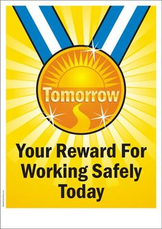 """TOMORROW"" is your reward for working safely today"