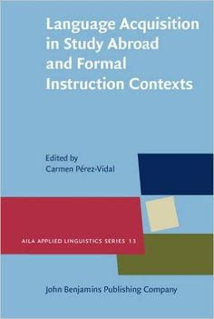 Language acquisition in study abroad and formal instruction contexts / edited by Carmen Pérez-Vidal - Amsterdam ; Philadelphia : John Benjamins Publishing Company, [2014]