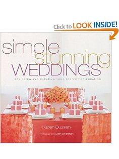 Simple Stunning Weddings: Designing and Creating Your Perfect Celebration: Karen Bussen, Ellen Silverman: Amazon.com: Books