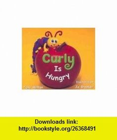 Curly Is Hungry Is (Rigby Literacy) (9780763566029) Tony Mitton , ISBN-10: 0763566020  , ISBN-13: 978-0763566029 ,  , tutorials , pdf , ebook , torrent , downloads , rapidshare , filesonic , hotfile , megaupload , fileserve