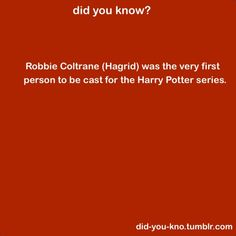 He's the perfect Hagrid.....and i did not know this!