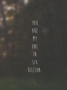 You're out there somewhere...