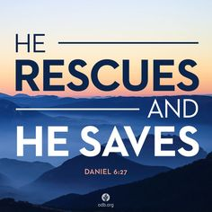 He rescues and He saves. Daniel 6:27 | Our Daily Bread