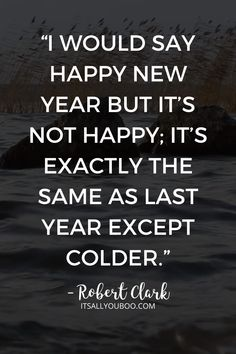 """I would say happy new year but it's not happy; it's exactly the same as last year except colder"" – Robert Clark. Celebrate the end of 2020, with 52 Inspirational End of Year Quotes and Sayings. Move forward into 2021, with these short motivational, happy new year quotes and encouragement to make it the best year yet. #NewYears #2021Goals #NewYearsEve #NewYearsGoals #NewYearNewYou #NewYears2021 #QuotesToLiveBy #QuotesToRemember #InspirationalQuotes End Of Year Quotes, Ending Quotes, Happy New Year Quotes, Quotes About New Year, Quotes To Live By, Life Quotes, You Ve Got This, Motivational, Inspirational Quotes"