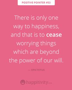 Cease worrying about things that we cannot control! :) www.happitivity.com #happiness #worry #positivepointer #quote
