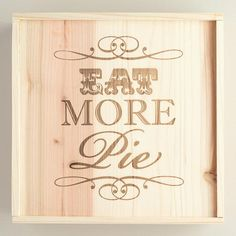 One of my favorite discoveries at WorldMarket.com: 'Eat More Pie' Wood Pie Box