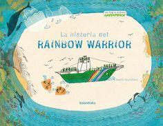LA HISTORIA DEL RAINBOW WARRIOR. Martínez Pérez, Rocío. Narra la historia del mítico buque de Greenpeace, en el que los guerreros del Arco Iris, a bordo del Rainbow Warrior, protegían a los animales de una caza indiscriminada, vigilaban la contaminación de los océanos o el uso de redes mortíferas. Una historia para concienciar de la importancia de proteger el medio ambiente. De 7 a 9 años