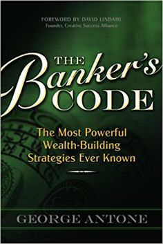The Banker's Code ~ The Most Powerful Wealth-Building Strategies Finally Revealed: George Antone: 9780982704516: Books - Amazon.ca