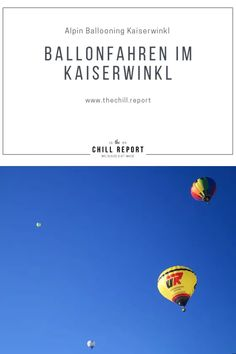 Ballonfahren in Österreich: Alpin Ballooning Kaiserwinkl - The Chill Report Austria, Chill, Traveling, Adventure, Winter Vacations, Viajes, Trips, Fairytail, Adventure Nursery