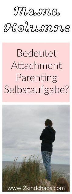 Mama Kolumne: Bedeutet Attachment Parenting Selbstaufgabe? // 2KindChaos Eltern Blogazin