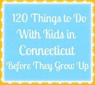 Things to do with kids: 120 Things to Do With Kids in Connecticut Before They Grow Up. For you @Jennifer Pope
