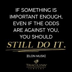 If something is important enough, even if the odds are against you, you should still do it. #MotivationMonday #InspirationalQuotes