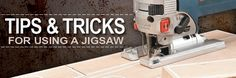 Tips & Tricks for Using a Jigsaw: http://www.kregtool.com/files/newsletters/kregplus/december13.html