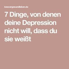 7 Dinge, von denen deine Depression nicht will, dass du sie weißt Tips To Be Happy, Anxiety Disorder, Better Life, Trauma, Good To Know, Coaching, Healthy Living, Health Fitness, Knowledge