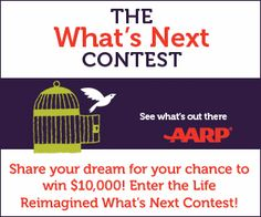 AARP $$ The What's Next Contest: Enter to Win $10,000 + More!