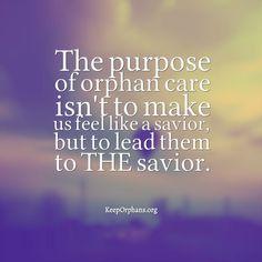 The purpose of orphan care isn't to make us feel like a savior, but to lead them to THE savior.