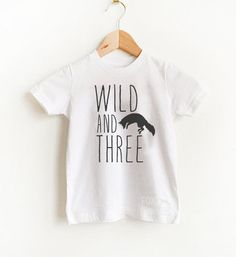 Wild and three -- toddler shirt