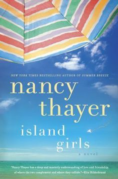 Island Girls  My review: http://travelingwitht.wordpress.com/2013/06/18/island-girls-by-nancy-thayer/