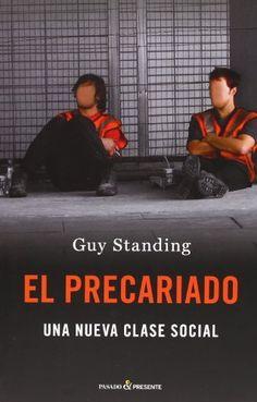 Precariado, el - una nueva clase social (Ensayo (pasado Presente)) de Guy Standing. Máis información no catálogo: http://kmelot.biblioteca.udc.es/record=b1501839~S1*gag
