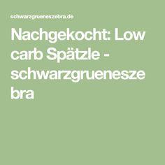 Nachgekocht: Low carb Spätzle - schwarzgrueneszebra