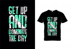 Get up and dominate the day typography t shirt design vector Premium Vector T Shirt Design Vector, Shirt Designs, Branding Design, Logo Design, Graphic Design, Brand Style Guide, Book Design Layout, Mobile Design, Social Media Design