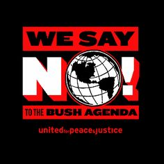 """We Say No! To The Bush Agenda"""