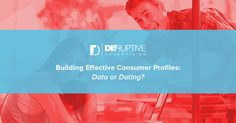 How to Build a Truly Effective Consumer Profile