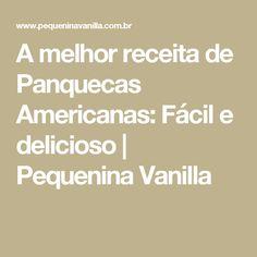 A melhor receita de Panquecas Americanas: Fácil e delicioso | Pequenina Vanilla