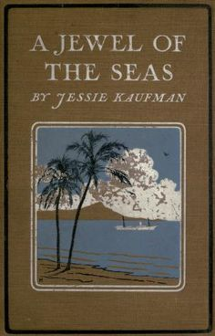 A jewel of the seas  by Jessie Kaufman ; with ill. in color by Gayle Porter Hoskins. Published 1912 by J.B. Lippincott in Philadelphia .